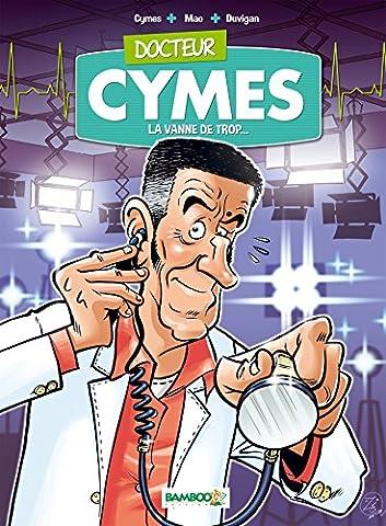 Docteur Cymes - tome 1 - La vanne de trop...