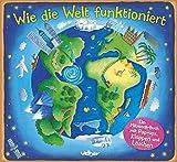 Wie die Welt funktioniert: Ein Mitmach-Buch mit Pop-ups, Klappen und Laschen