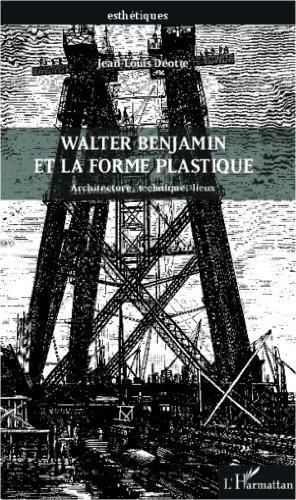 Walter Benjamin et la forme plastique: Architecture, technique, lieux