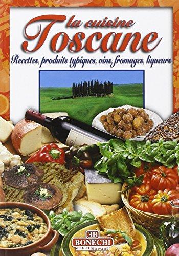 La cuisine toscane : Recettes, produits typiques, vins, fromages, liqueurs par Federica Balloni