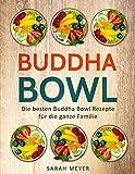 Buddha Bowl: Die besten Buddha Bowl Rezepte für die ganze Familie (German Edition)