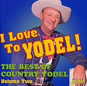 I Love To Yodel! The Best of Country Yodel Volume 2