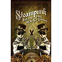 Steampunk : Back to the Future with the New Victorians