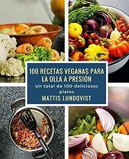 100 recetas veganas para la olla a presión: Un total de 100 deliciosos platos de