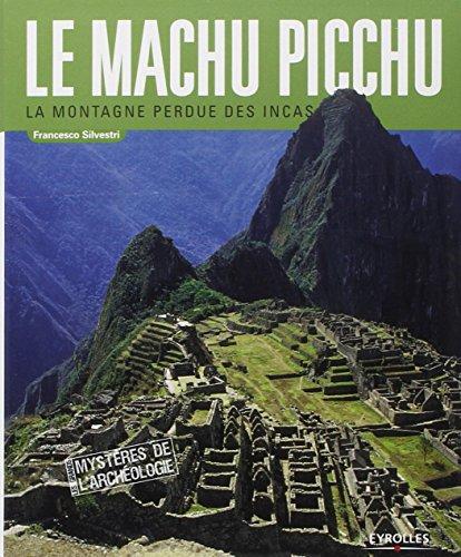 Le Machu Picchu : La montagne perdue des Incas par Francesco Silvetri