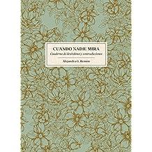Cuando nadie mira: Cuaderno de desórdenes y contradicciones (Ilustración)