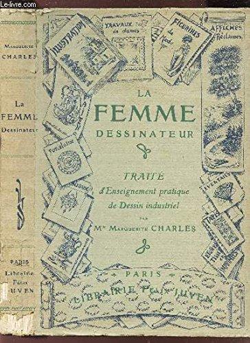 LA FEMME DESSINATEUR - TRAITE D'ENSEIGNEMENT PRATIQUE DE DESSIN INDUSTRIEL.