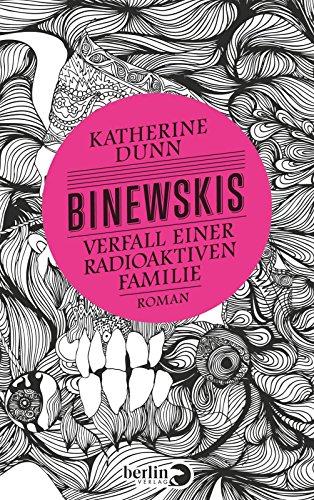 Buchseite und Rezensionen zu 'Binewskis: Verfall einer radioaktiven Familie: Roman' von Katherine Dunn