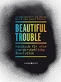 Beautiful Trouble: Handbuch für eine unwiderstehliche Revolution