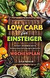 Low Carb für Einsteiger Schnell abnehmen durch leckere Low Carb Rezepte inklusive Wochenplan (German Edition)