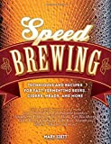 Speed Brewing: Techniques and Recipes for Fast-Fermenting Beers, Ciders, Meads, and More by Mary Izett (2015-06-15)