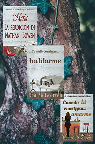 Saga Bowen.: María. La perdición de Nathan Bowen. Cuando consigas... hablarme. Cuando tú consigas... amarme. (Spanish Edition)