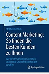 Content Marketing: So finden die besten Kunden zu Ihnen: Wie Sie Ihre Zielgruppe anziehen und stabile Geschäftsbeziehungen schaffen Taschenbuch