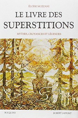 Le livre des superstitions : Mythes, croyances et légendes