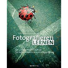 Fotografieren lernen: Die umfassende Fotoschule für Aufnahmetechnik und Bildgestaltung