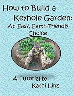 How to Build a Keyhole Garden: An Easy, Earth-Friendly Choice (English Edition) par [Linz, Kathi]
