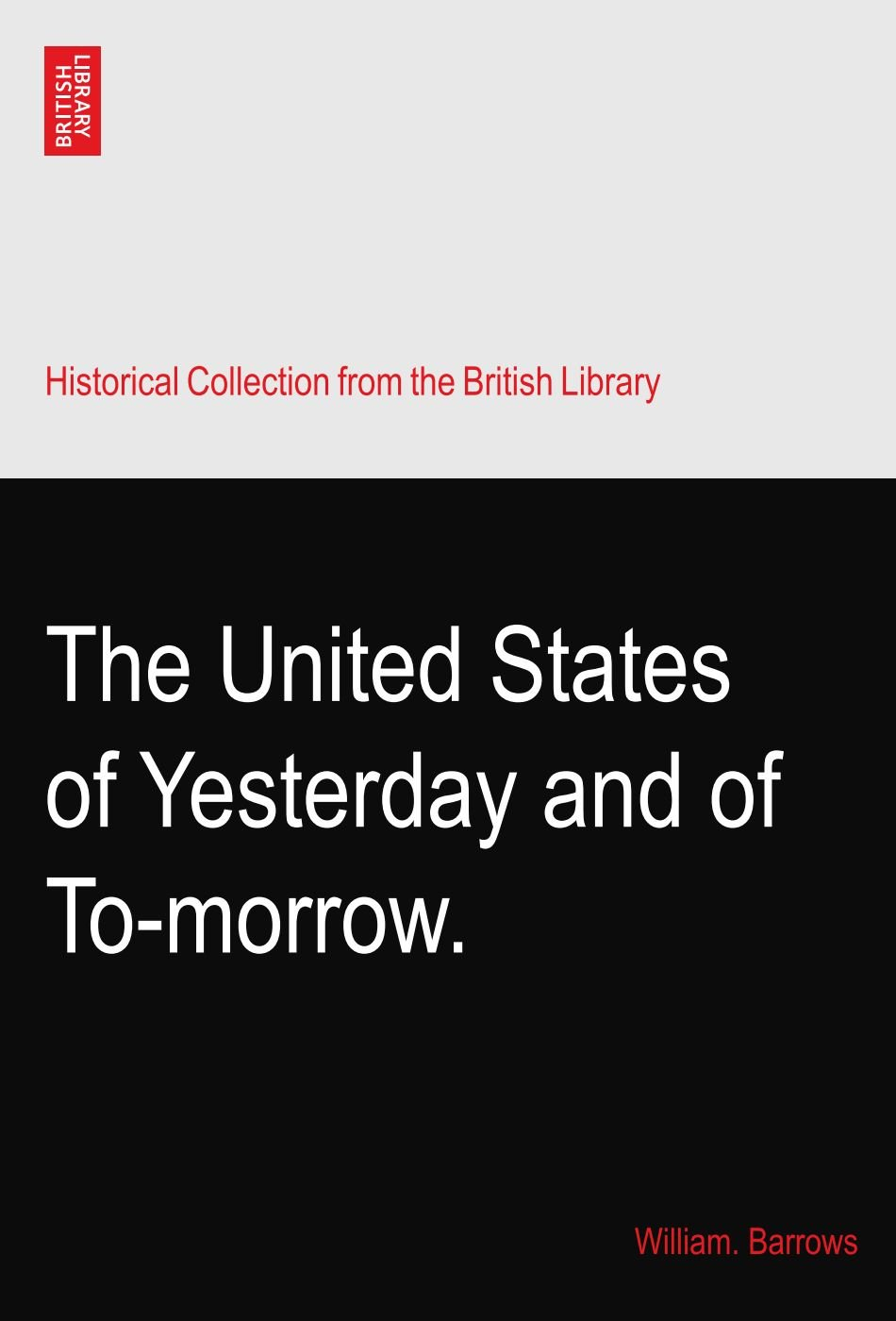 The United States of Yesterday and of To-morrow.