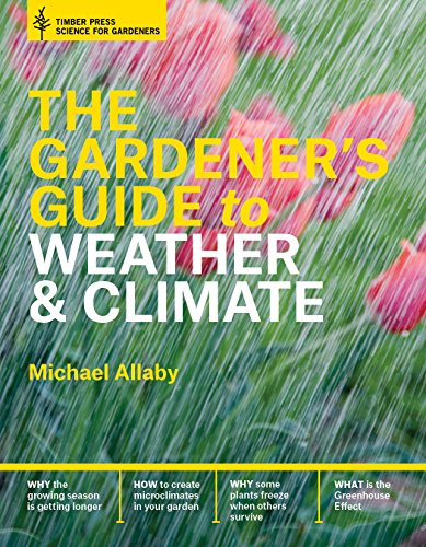 The Gardener's Guide to Weather and Climate (Science for Gardeners)