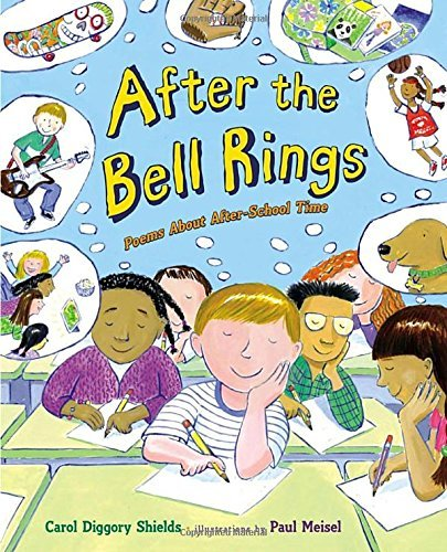 After the Bell Rings: Poems about After-School Time by Carol Diggory Shields (2015-02-24)