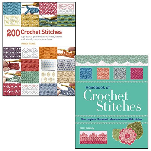 200 crochet stitches and handbook of crochet stitches 2 books collection set - a practical guide with actual-size swatches, charts and step-by-step instructions, the complete illustrated reference to over 200 stitches