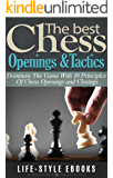CHESS: The Best CHESS Openings &Tactics - Dominate The Game With 10 Principles Of Chess Openings and Closings: (chess, chess openings, chess tactics, checkers, checkmate, chess strategy)
