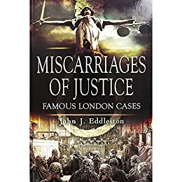 Miscarriages of Justice - Famous London Cases by [Eddleston, John]