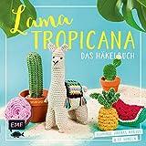 Lama Tropicana – Das Häkelbuch: Flamingo, Ananas, Kaktus und Co. häkeln