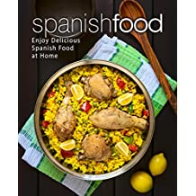 Spanish Food: Enjoy Delicious Spanish Food at Home (English Edition)