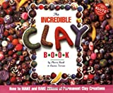 The Incredible Clay Book: How to Make and Bake Zillions of Clay Creations (Klutz)