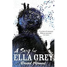 A Song for Ella Grey by David Almond (2014-10-02)