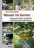 Wasser im Garten: Naturnahe Teiche, Bachläufe und...
