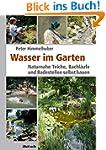 Wasser im Garten: Naturnahe Teiche, B...