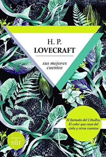 Lovecraft, sus mejores monstruos: El llamado del Cthulhu y El color que cayó del cielo y otros cuentos por H.P. Lovecraft