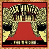 Songtexte von Ian Hunter & The Rant Band - When I'm President