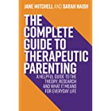 The Complete Guide to Therapeutic Parenting: A Helpful Guide to the Theory, Research and What it Means for Everyday Life (The