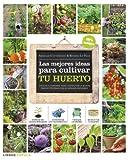 Las mejores ideas para cultivar tu huerto: Trucos y consejos para conseguir la mayor productividad con el mínimo esfuerzo by Armelle Cottenceau;Rosenn Le Page(2014-01-09)