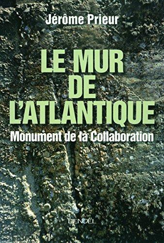 Le Mur de l'Atlantique: Monument de la Collaboration par Jérôme Prieur