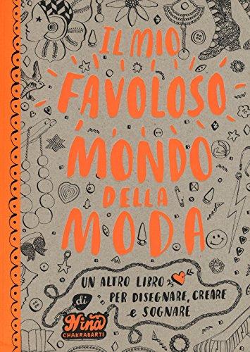 Il mio favoloso mondo della moda. Un altro libro per disegnare, creare e sognare