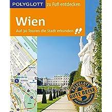 POLYGLOTT Reiseführer Wien zu Fuß entdecken: Auf 30 Touren die Stadt erkunden (POLYGLOTT zu Fuß entdecken)