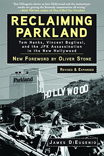 Reclaiming Parkland: Tom Hanks, Vincent Bugliosi, and the JFK Assassination in the New Hollywood by James Di Eugenio (2016-09-20)