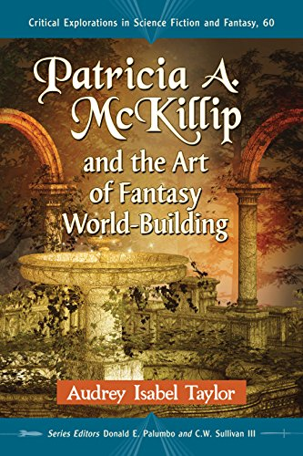 Patricia A. McKillip and the Art of Fantasy World-Building (Critical Explorations in Science Fiction and Fantasy Book 60) (English Edition)