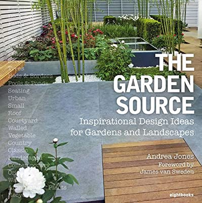 The Garden Source: Inspirational Design Ideas for Gardens and Landscapes by 8 Books