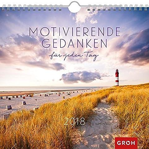 Motivierende Gedanken für jeden Tag 2018: Dekorativer Wandkalender mit Monatskalendarium | Maße (BxH): 21x20cm