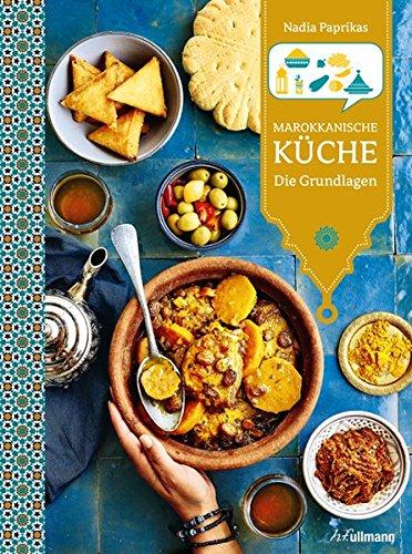 Marokkanische Küche: Die Grundlagen (Länderküchen Schritt für Schritt)