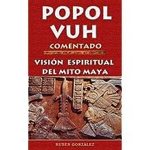 POPOL VUH COMENTADO. VISION ESPIRITUAL DEL MITO MAYA (Spanish Edition)