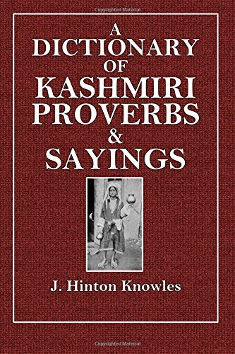A Dictionary of Kashmiri Proverbs & Sayings: Explained and Illustrated by the Rich and Interesting Folklore of the Valley by J. Hinton Knowles (2015-06-12)