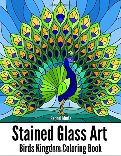 STAINED GLASS ART Birds Kingdom Coloring Book: Artistic Patterns of Beautiful Birds: Parrots, Flamingo, Peacock, Hummingbird, Owls – For Adults