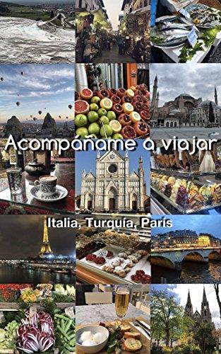 Acompáñame a Viajar: Italia, Turquía, París por Victoria