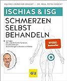 Ischias & ISG-Schmerzen selbst behandeln: Bei Ischialgie, ISG- und Piriformis-Syndrom, Gesäßschmerzen (GU Ratgeber Gesundheit)