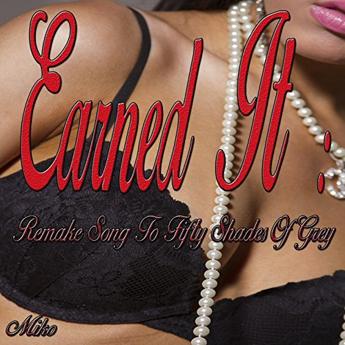 Earned It: Remake Song to Fifty Shades of Grey (Remixed Sound Version)